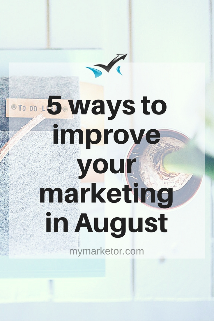 5 ways to improve your marketing in August | MyMarketor