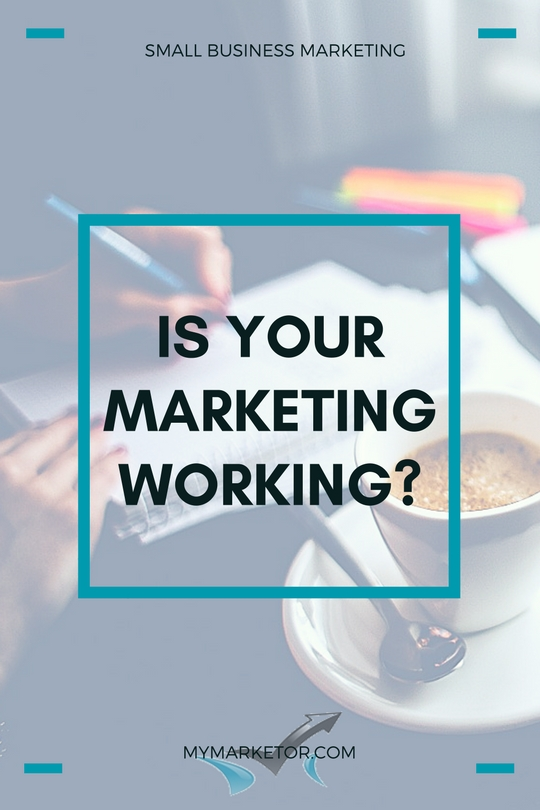 Is Your Marketing Working? Are you measuring and analyzing your marketing efforts to determine if your tactics are delivering the results that you want?