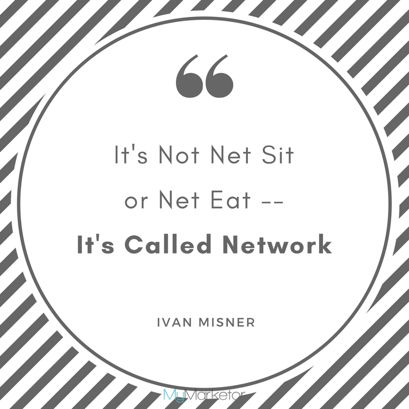 """It s Not Net Sit or Net Eat - It 's Called Network - Ivan Misner"