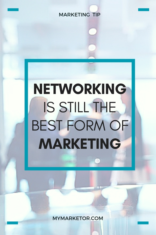Networking is still the best form of marketing