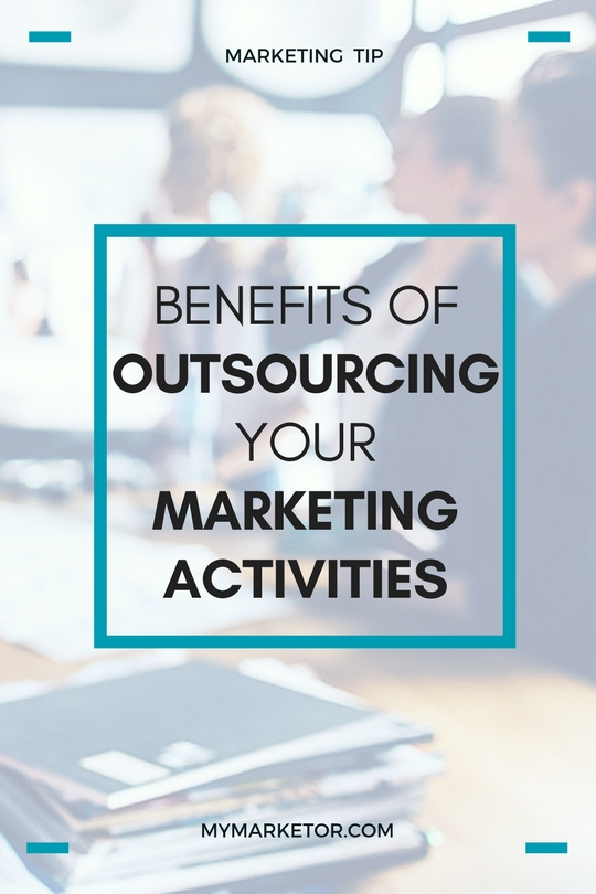 Benefits of Outsourcing Your Marketing Activities