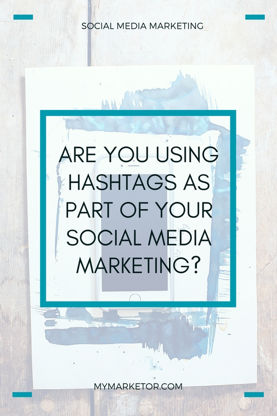 Are You Using Hashtags As Part Of Your Social Media Marketing?