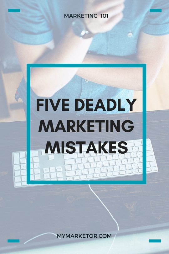 Five Deadly Marketing Mistakes