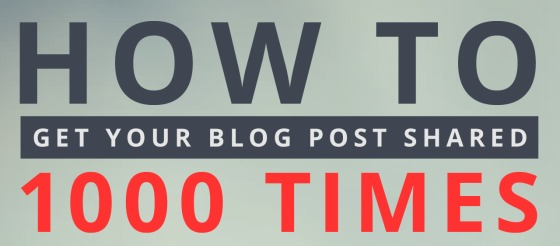 How to get your blog post shared 1000 times