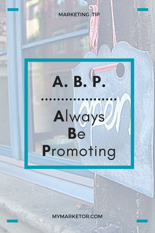 The A.B.C.'s of Marketing: Always Be Promoting
