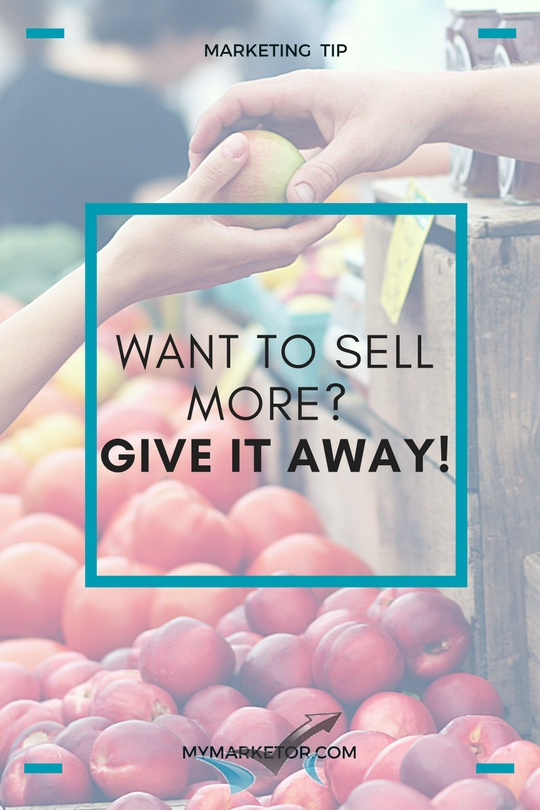 Want to Sell More? Give It Away!