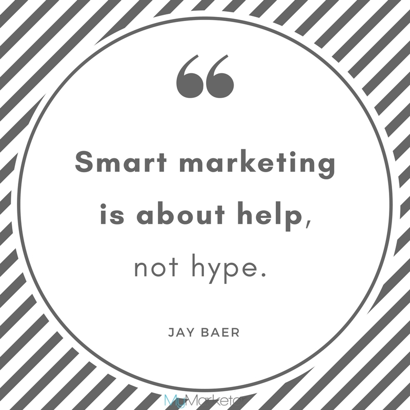 """Smart marketing is about help, not hype."" Jay Baer"