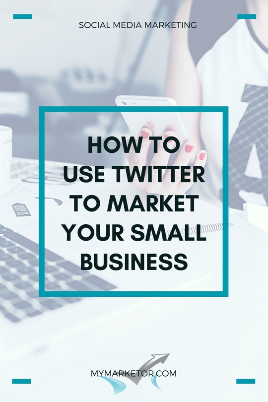How To Use Twitter to Market Your Small Business