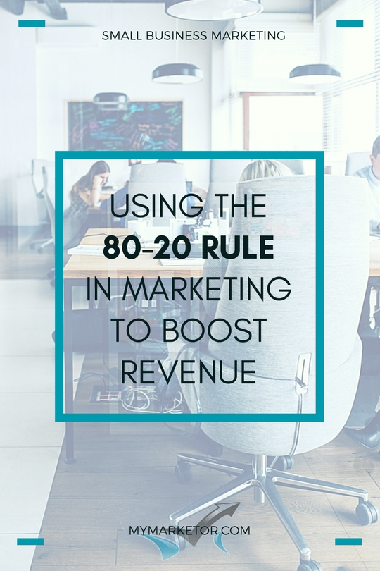 Using the 80-20 Rule in Marketing to Boost Revenue
