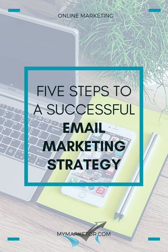 Five Steps To A Successful Email Marketing Strategy